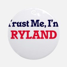 Trust Me, I'm Ryland Round Ornament