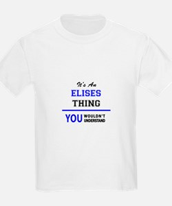 It's an ELISES thing, you wouldn't underst T-Shirt