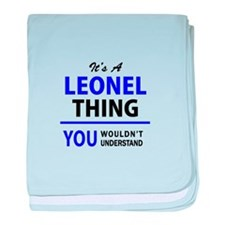 It's LEONEL thing, you wouldn't under baby blanket