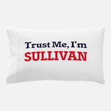 Trust Me, I'm Sullivan Pillow Case