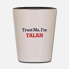 Trust Me, I'm Talan Shot Glass