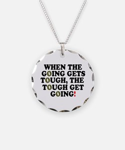 WHEN THE GOING GETS TOUGH! - Necklace
