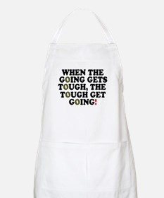 WHEN THE GOING GETS TOUGH! - Apron