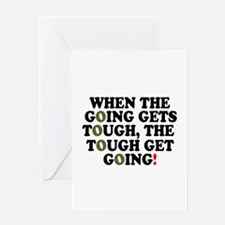 WHEN THE GOING GETS TOUGH! - Greeting Cards