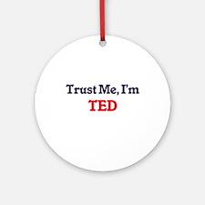 Trust Me, I'm Ted Round Ornament