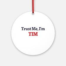 Trust Me, I'm Tim Round Ornament