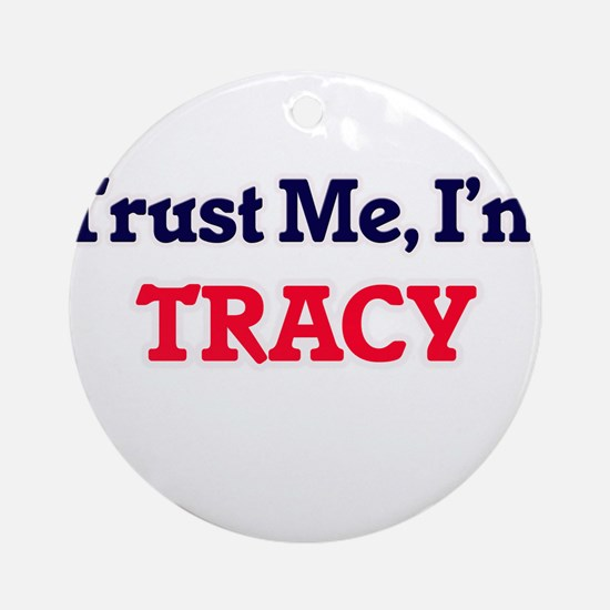 Trust Me, I'm Tracy Round Ornament