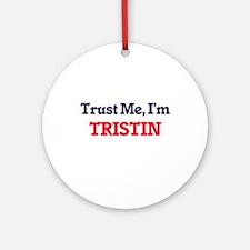 Trust Me, I'm Tristin Round Ornament