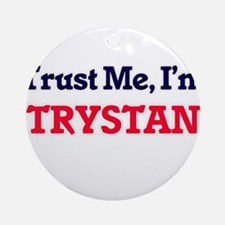 Trust Me, I'm Trystan Round Ornament