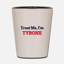Trust Me, I'm Tyrone Shot Glass