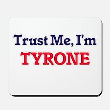Trust Me, I'm Tyrone Mousepad