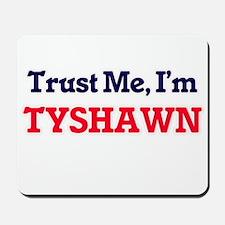 Trust Me, I'm Tyshawn Mousepad