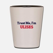 Trust Me, I'm Ulises Shot Glass