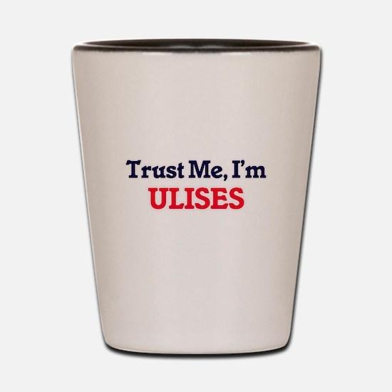 Trust Me, I'm Ulises Shot Glass