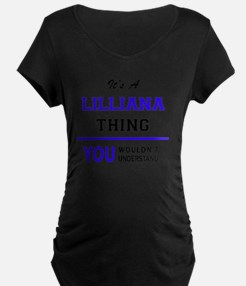 It's LILLIANA thing, you wouldn' Maternity T-Shirt