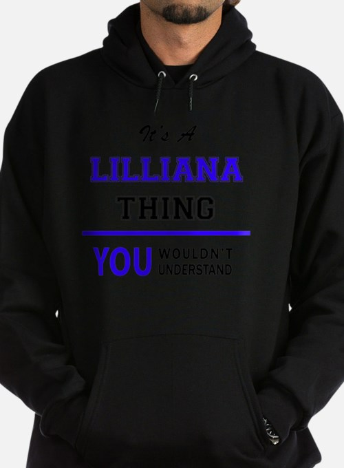 It's LILLIANA thing, you wouldn't un Hoodie (dark)