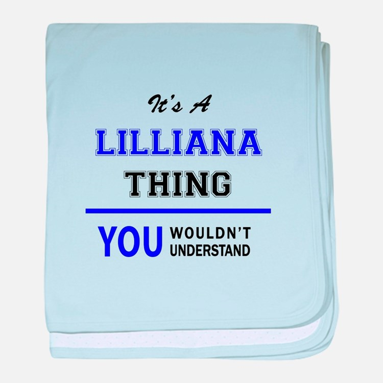 It's LILLIANA thing, you wouldn't und baby blanket