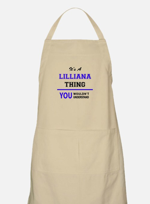 It's LILLIANA thing, you wouldn't understand Apron