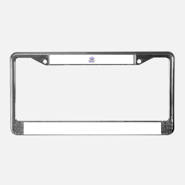 It's LILAS thing, you wouldn't License Plate Frame