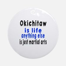 Okichitaw Is Life Anything Else Is Round Ornament