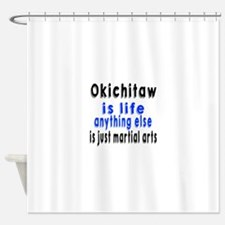 Okichitaw Is Life Anything Else Is Shower Curtain