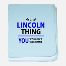 It's LINCOLN thing, you wouldn't unde baby blanket