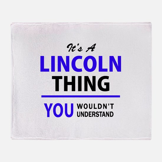It's LINCOLN thing, you wouldn't und Throw Blanket