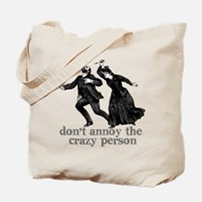Don't Annoy The Crazy Person Tote Bag