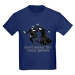 Don't Annoy The Crazy Person Kids Dark T-Shirt