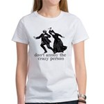 Don't Annoy The Crazy Person Women's T-Shirt