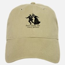 Don't Annoy The Crazy Person Baseball Baseball Cap