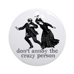 Don't Annoy The Crazy Person Ornament (Round)