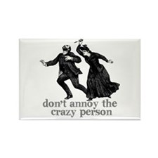 Don't Annoy The Crazy Person Rectangle Magnet (10