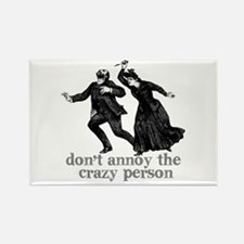 Don't Annoy The Crazy Person Rectangle Magnet
