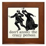 Don't Annoy The Crazy Person Framed Tile