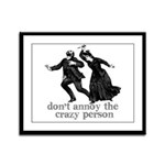 Don't Annoy The Crazy Person Framed Panel Print