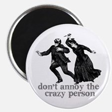 Don't Annoy The Crazy Person Magnet