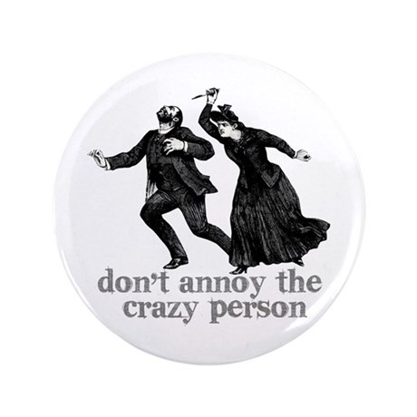 """Don't Annoy The Crazy Person 3.5"""" Button"""