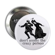 """Don't Annoy The Crazy Person 2.25"""" Button"""