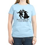 Don't Annoy The Crazy Person Women's Light T-Shirt