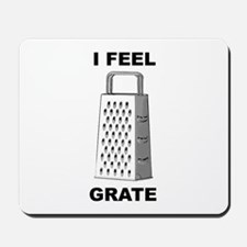 I Feel Grate Mousepad