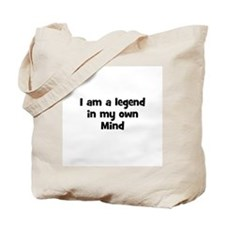 I am a legend in my own Mind Tote Bag