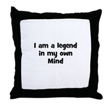 I am a legend in my own Mind Throw Pillow