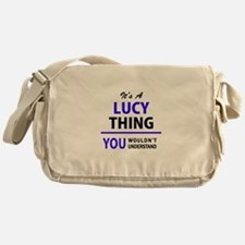 It's LUCY thing, you wouldn't unders Messenger Bag