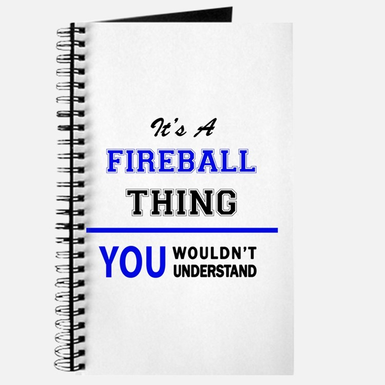It's a FIREBALL thing, you wouldn't unders Journal