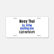 Muay Thai Is Life Anything Aluminum License Plate