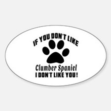 If You Don't Like Clumber Spaniel D Decal