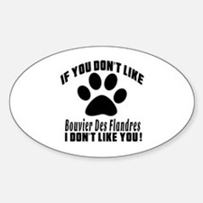 If You Don't Like Bouvier Des Fland Sticker (Oval)