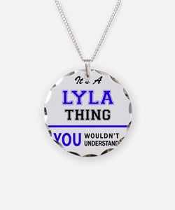 It's LYLA thing, you wouldn' Necklace