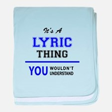 It's LYRIC thing, you wouldn't unders baby blanket